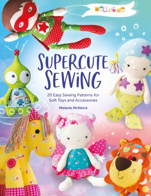 Super Cute Sewing with Melly & Me - Homemade Toys for your children